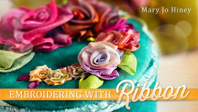 "Mary Jo Hiney Craftsy Class ""Embroidering with Ribbon"""